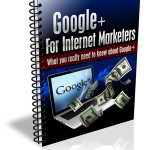 Google + For Internet Marketers