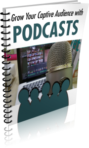 Grow-Captive-Audience-Podcasts-free-report