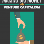 Making-Big-Money-with-Venture-Capitalism